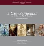 Mendonça, Isabel; Carita, Hélder; Malta, Marize (coord.), A casa senhorial em Lisboa e no Rio de Janeiro. Anatomia dos interiores, 2014